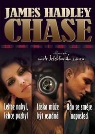 Lehce nabyl, lehce pozbyl, Láska může být osudná, Kdo se směje naposled - James Hadley Chase