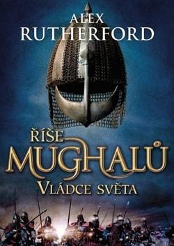 Image of Říše Mughalů - Vládce světa - Alex Rutherford