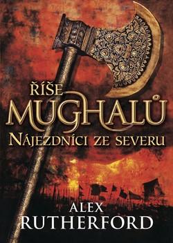 Image of Říše Mughalů - Nájezdníci ze severu - Alex Rutherford