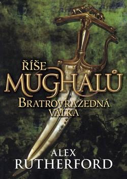 Image of Říše Mughalů - Bratrovražedná válka - Alex Rutherford